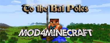To the Bat Poles Mod 1.16.2/1.15.2/1.14.4/1.12.2